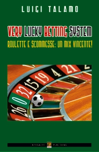Libro di poker - very lucky betting system roulette e scommesse un mix vincente